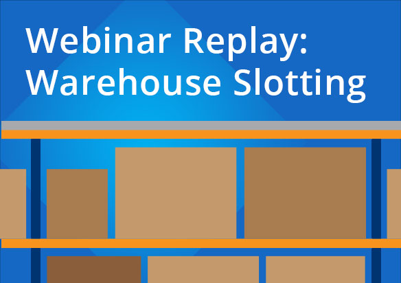 Webinar Replay: How, When & Why Your Warehouse Needs Slotting